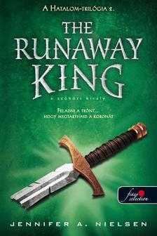 Jennifer A. Nielsen - The Runaway King - A szökött király (Hatalom trilógia 2.) - PUHA BORÍTÓS