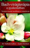 Szabó Norbert - Dr. Várhelyi Gábor - Bach-virágterápia a gyakorlatban: Terápiás tünettár kezdőknek és haladóknak