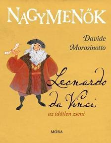 Davide Morosinotto - Leonardo da Vinci, az időtlen zseni - Nagymenők sorozat
