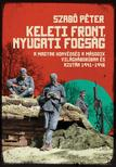 Szabó Péter - Keleti front, nyugati fogság : A magyar honvédség a második világháborúban és azután 1941-1946<!--span style='font-size:10px;'>(G)</span-->