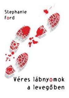 FORD, STEPHANIE - Véres lábnyomok a levegőben