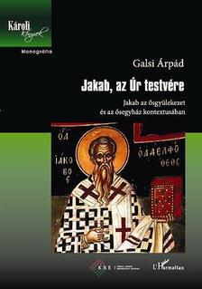 Galsi Árpád - JAKAB, AZ ÚR TESTVÉRE - JAKAB AZ ŐSGYÜLEKEZET ÉS AZ ŐSEGYHÁZ KONTEXTUSÁBAN