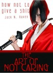 Raven Jack N. - How Not To Give a Shit!: The Art of Not Caring [eKönyv: epub,  mobi]