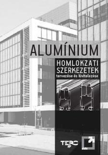 szerzői kollektíva - Alumínium homlokzati szerkezetek tervezése és kivitelezése