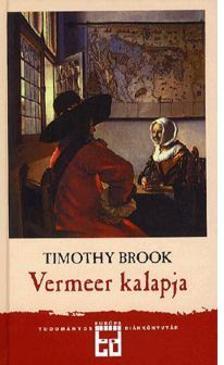 BROOK, TIMOTHY - Vermeer kalapja - A tizenhetedik század és a globalizáció hajnala