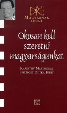 Dutka Judit - Okosan kell szeretni magyarságunkat - Beszélgetés Karinthy Mártonnal