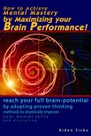 Sisko Aiden - How to Achieve Mental Mastery by Maximizing Your Brain Performance! [eKönyv: epub,  mobi]