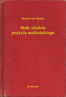 Honoré de Balzac - Ma³e niedole po¿ycia ma³¿eñskiego [eKönyv: epub, mobi]