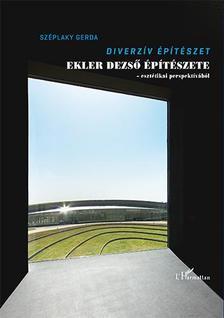 Széplaky Gerda - Diverzív építészet - Ekler Dezső építészete