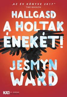 Jesmyn Ward - Hallgasd a holtak énekét! - KULT Könyvek