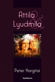 Hargitai Péter - Attila & Lyudmila [eKönyv: epub, mobi]