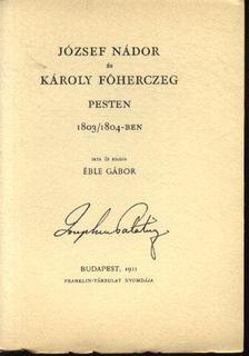 Éble Gábor - József nádor és Károly főherczeg Pesten 1803/1804-ben [antikvár]