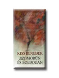 Kiss Benedek - SZOMORÚN ÉS BOLDOGAN