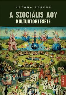Katona Ferenc - A szociális agy kultúrtörténete