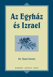 Tatai István Dr. - AZ EGYHÁZ ÉS IZRAEL
