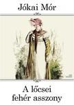 JÓKAI MÓR - A lőcsei fehér asszony [eKönyv: epub, mobi]<!--span style='font-size:10px;'>(G)</span-->