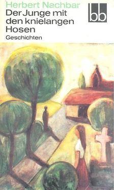 Nachbar, Herbert - Der Junge mit den knielangen Hosen [antikvár]