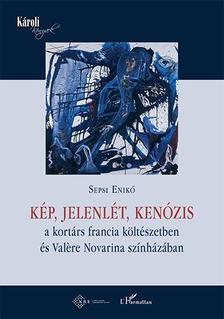Sepsi Enikő - Kép, jelenlét, kenózis a kortárs francia költészetben és Valere Novarina színházában