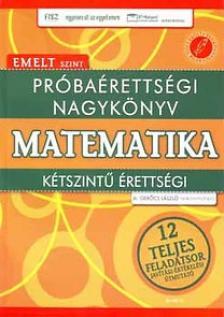 Gerőcs László - PRÓBAÉRETTSÉGI NAGYKÖNYV - MATEMATIKA - EMELT SZINT