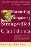 Nicholas Sparks - Parenting And Disciplining Strong Willed Children: Advanced Parenting Techniques For Defiant Children! [eKönyv: epub, mobi]