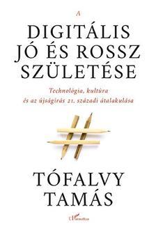 Tófalvy Tamás - A digitális jó és rossz születése - Technológia, kultúra és az újságírás 21. századi átalakulása