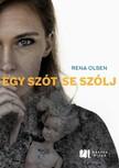 Olsen, Rena - Egy szót se szólj! [eKönyv: epub, mobi]<!--span style='font-size:10px;'>(G)</span-->