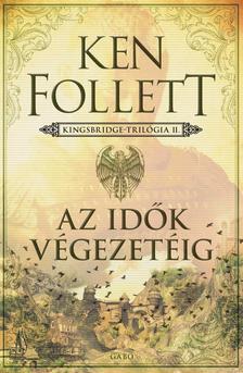 Ken Follett - Az idők végezetéig - Kingsbridge-trilógia 2.