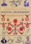 """Mátyás-Kulcsár Éva - Mátyás Szabolcs - Magyar """"óriásokról"""" gyerekeknek<!--span style='font-size:10px;'>(G)</span-->"""