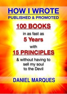Marques Daniel - How I Wrote, Published and Promoted 100 Books [eKönyv: epub, mobi]