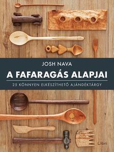 Nava, Josh - A fafaragás alapjai - 25 könnyen elkészíthető ajándéktárgy