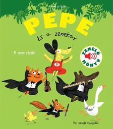 Magali Le Huche - Pepe és a zenekar Zenélő könyv, 3 éves kortól