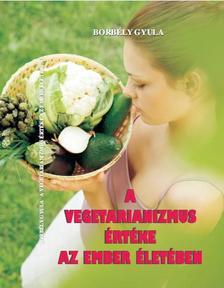 Borbély Gyula - A vegetarianizmus értéke az ember életében