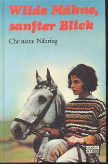 NÄHRING, CHRISTINE - Wilde Mähne, sanfter Blick [antikvár]