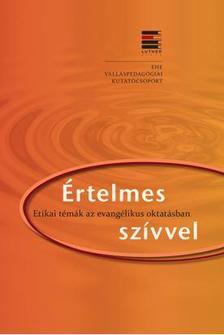 - Értelmes szívvel - Etikai témák az evangélikus oktatásban
