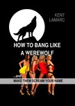 Lamarc Kent - How to Bang like a Werewolf [eKönyv: epub,  mobi]