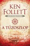 Ken Follett - A tűzoszlop - Kingsbridge-trilógia 3. #