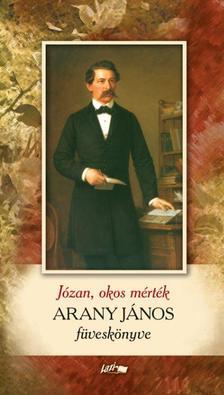 . - Józan, okos mérték - Arany János füveskönyve
