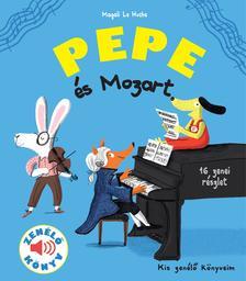 Magali Le Huche - Pepe és Mozart Zenélő könyv, 3 éves kortól