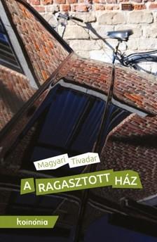 Magyari Tivadar - A ragasztott ház [eKönyv: epub, mobi]