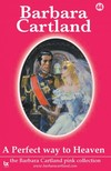 Barbara Cartland - A Perfect Way To Heaven [eKönyv: epub,  mobi]