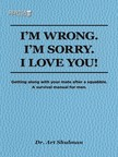 Shulman Art - I'm Wrong. I'm Sorry. I Love You. [eKönyv: epub,  mobi]