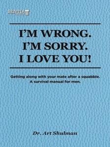 Shulman Art - I'm Wrong. I'm Sorry. I Love You. [eKönyv: epub, mobi]