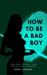Lamarc Kent - How to Be a Bad Boy [eKönyv: epub,  mobi]