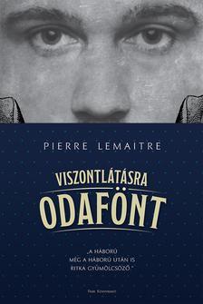 Pierre Lemaitre - Viszontlátásra odafönt