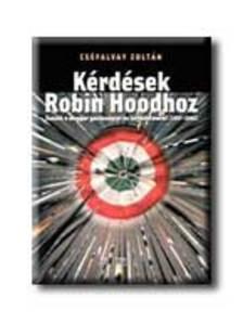 Cséfalvay Zoltán - KÉRDÉSEK ROBIN HOODHOZ - ESSZÉK A MAGYAR GAZDASÁGRÓL ÉS TÁRS