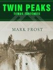 Mark Frost - Twin Peaks titkos története [eKönyv: epub, mobi]<!--span style='font-size:10px;'>(G)</span-->