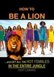Lamarc Kent - How to be a Lion [eKönyv: epub, mobi]