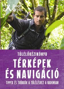 Bear Grylls - Túlélőkézikönyv: Térképek és navigáció