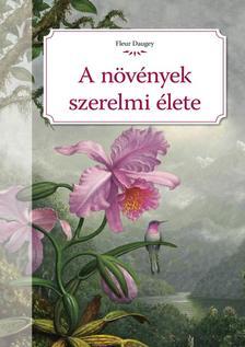 Fleur Daugey - A növények szerelmi élete