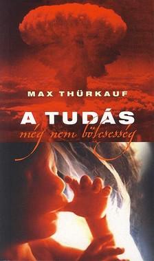 THÜRKAUF, MAX - A TUDÁS MÉG NEM BÖLCSESSÉG - BÖLCS MONDÁSOK